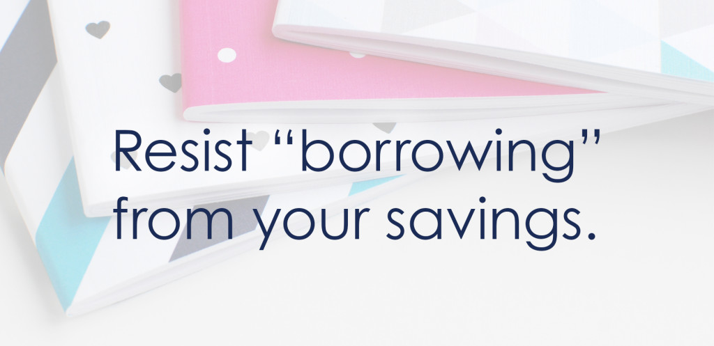 Resist borrowing from your savings.